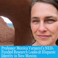 Cover image for Professor Monica Varsanyi's NEH Funded Research Looks at Hispanic Indentity in New Mexico