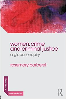 Women, Crime and Criminal Justice: A Global Enquiry